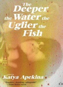 Katya Apekina, The Deeper the Water the Uglier the Fish