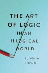 Eugenia Cheng, The Art of Logic in an Illogical World