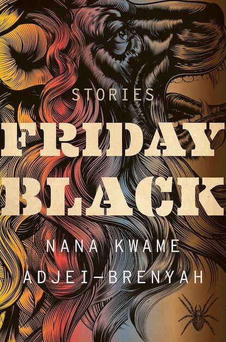 Nana Kwame Adjei-Brenyah, <em>Friday Black</em>,Mariner Books; design by TK TK (October 23, 2018)