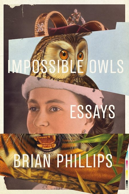 Brian Phillips, <em>Impossible Owls</em>, FSG Originals; design by Jamie Keenan (October 2, 2018)