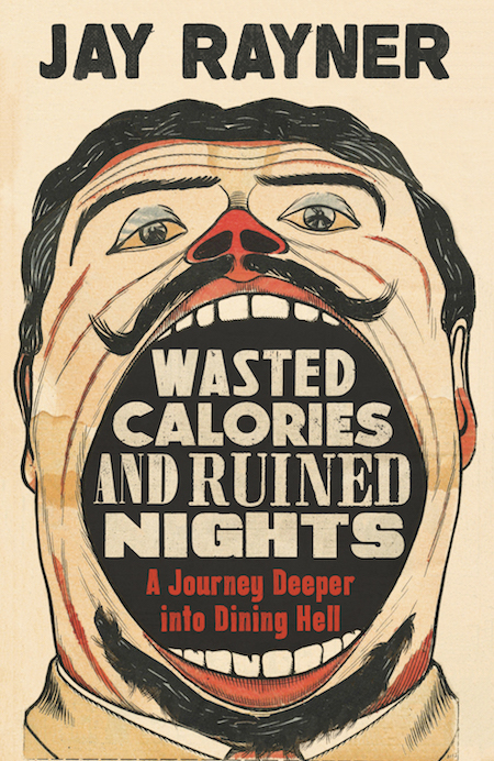 Jay Rayner, <em>Wasted Calories and Ruined Nights</em>, Faber & Faber (UK); design by Dan Mogford (October 2018)