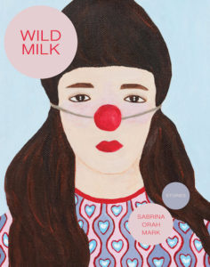 Sabrina Orah Mark, Wild Milk, Dorothy; cover art by Li Shan Chong, design by Danielle Dutton (October 1, 2018)