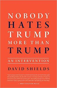 David Shields, Nobody Hates Trump More Than Trump: An Intervention