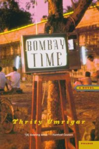 Thrity Umrigar, Bombay Time