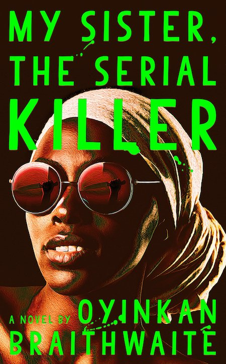 <em>My Sister, the Serial Killer</em>, Oyinkan Braithwaite, Doubleday; design by Michael J. Windsor (November 20, 2018)