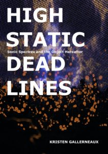 Kristen Gallerneaux, High Static, Dead Lines: Sonic Spectres & the Object Hereafter
