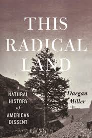 Dawgan Miller, This Radical Land: A Natural History of American Dissent (University of Chicago Press)