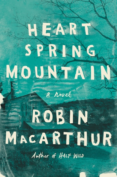 Robin MacArthur, <em>Heart Spring Mountain</em>, design by Sara Wood (Ecco)