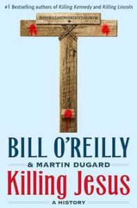 Bill O'Reilly and Martin Dugard, Killing Jesus