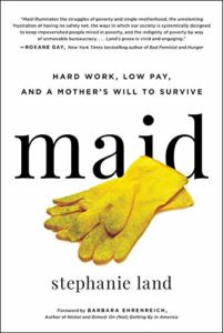 Stephanie Land, Maid: Hard Work, Low Pay, and a Mother's Will to Survive