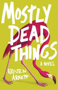 Kristen Arnett, Mostly Dead Things