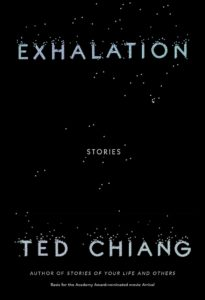 Ted Chiang, Exhalation: Stories