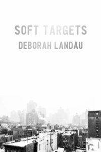 Deborah Landau,Soft Targets