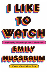 Emily Nussbaum, I Like to Watch TV