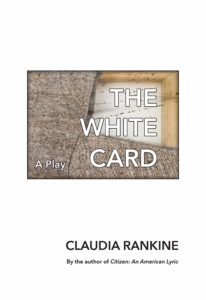 Claudia Rankine, The White Card: A Play