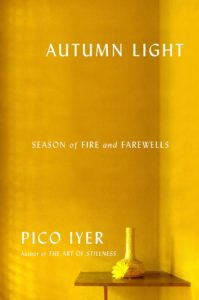 Pico Iyer, Autumn Light: Season of Fire and Farewells