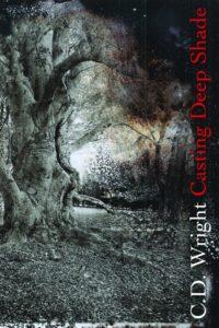 C. D. Wright,Casting Deep Shade