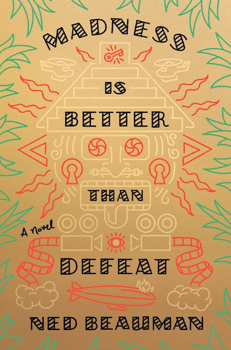 Ned Beauman, <em>Madness is Better Than Defeat</em>, designed by Tyler Comrie (Knopf)