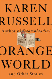 Karen Russell, Orange World and Other Stories