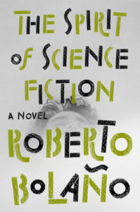 Roberto Bolaño, tr. Natasha Wimmer, The Spirit of Science Fiction