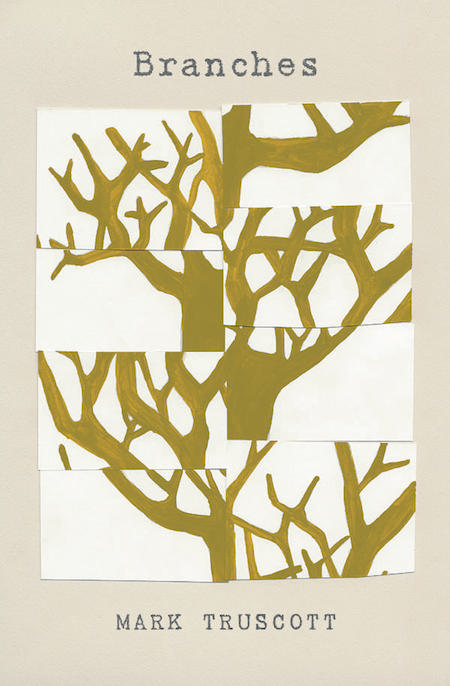 Mark Truscott, <em>Branches</em>, design by Tree Abraham (BookThug)