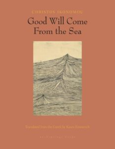 Christos Ikonomou, tr. Karen Emmerich, Good Will Come From the Sea