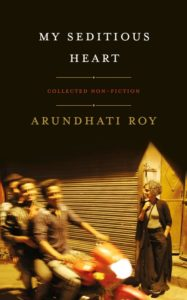 Arundhati Roy, My Seditious Heart