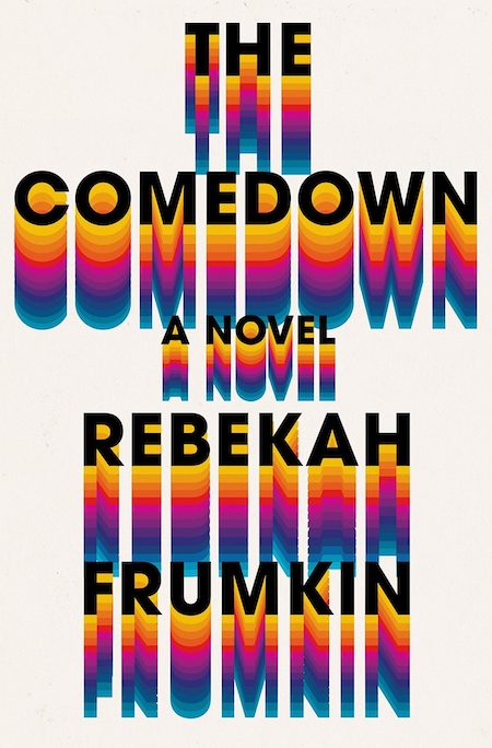 Rebekah Frumkin, <em>The Comedown</em>, design by Rachel Willey