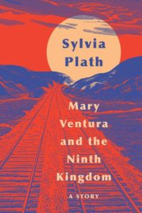 Sylvia Plath, Mary Ventura and the Ninth Kingdom
