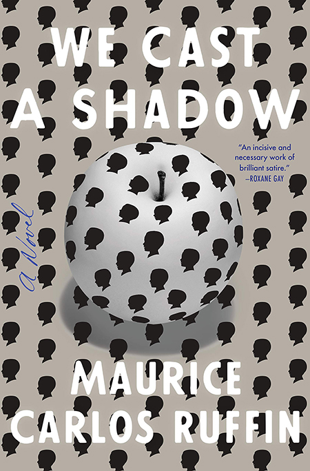 Maurice Carlos Ruffin, We Cast a Shadow, One World; design by TK TK (January 29, 2019)
