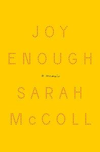 Sarah McColl,Joy Enough,Liveright; design by Catherine Cassalino(January 15, 2019)