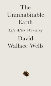 David Wallace-Wells, The Uninhabitable Earth, Tim Duggan Books; design by TK TK (February 19, 2019)