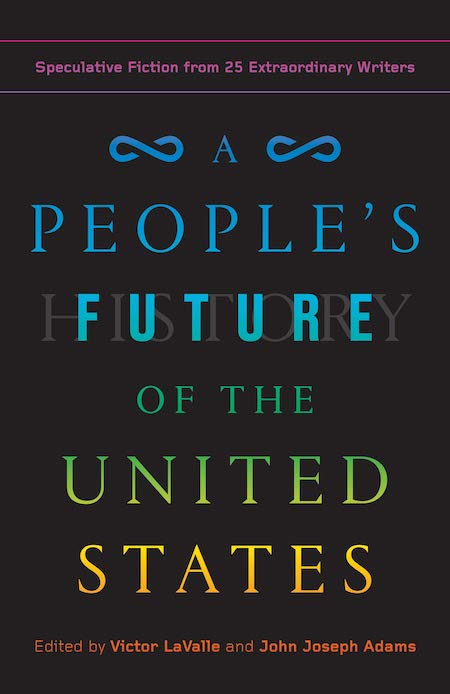 Victor LaValle, and John Joseph Adams eds., A People's Future of the United States: Speculative Fiction from 25 Extraordinary Writers, One World; design by Anna Kochman and Greg Mollica (February 5, 2019)
