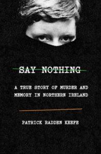 Patrick Radden Keefe, Say Nothing, Doubleday; design by TK TK (February 26, 2019)