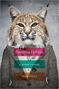 Angela Mitchell, Unnatural Habitats & Other Stories