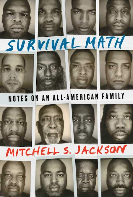 Mitchell S. Jackson, <em>Survival Math: Notes on an All-American Family</em>, Scribner; design by Lauren Peters-Collaer, jacket photographs of Jackson's family members taken by the author (March 5, 2019)