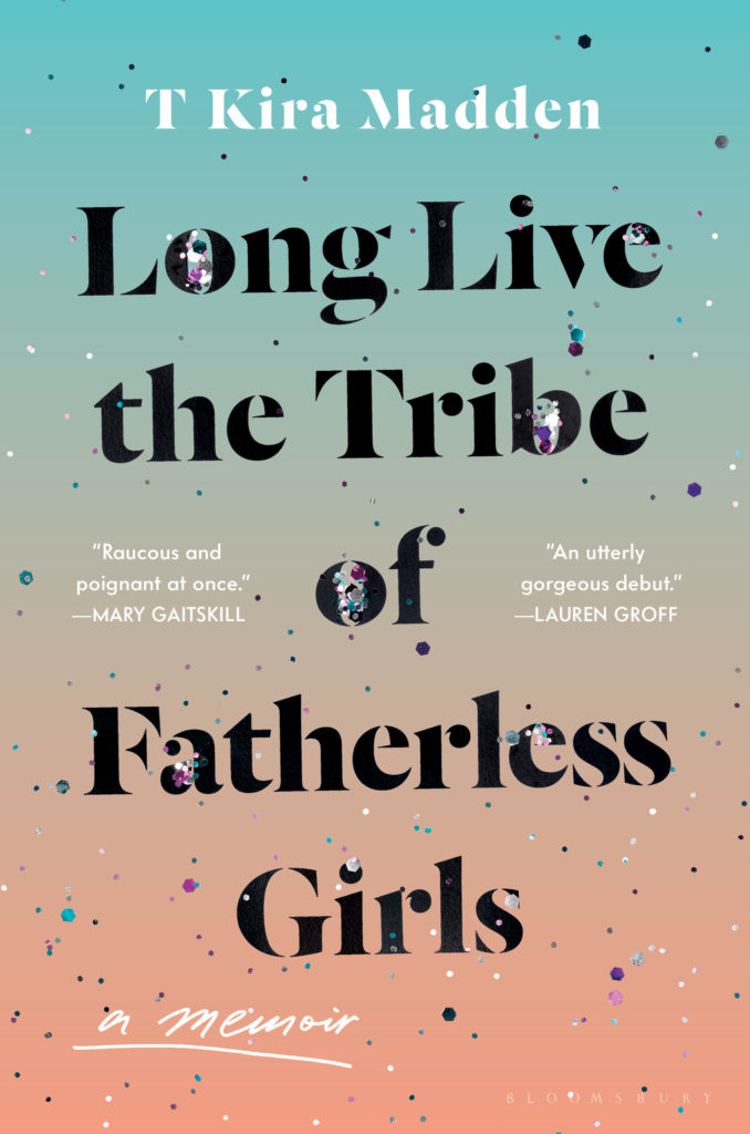 long live the tribe of fatherless girls t kira madden