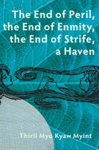 Thirii Myo Kyaw Myint, End of Peril, The End of Enmity, The End of Strife, A Haven