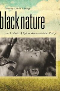 Camille T. Dungy, ed., Black Nature: Four Centuries of African American Nature Poetry