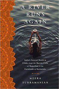 Meera Subramanian, A River Runs Again: India's Natural World in Crisis, from the Barren Cliffs of Rajasthan to the Farmlands of Karnataka