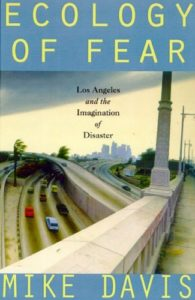 Mike Davis, Ecology of Fear: Los Angeles and the Imagination of Disaster
