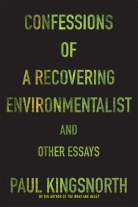 Paul Kingsnorth, Confessions of a Recovering Environmentalist