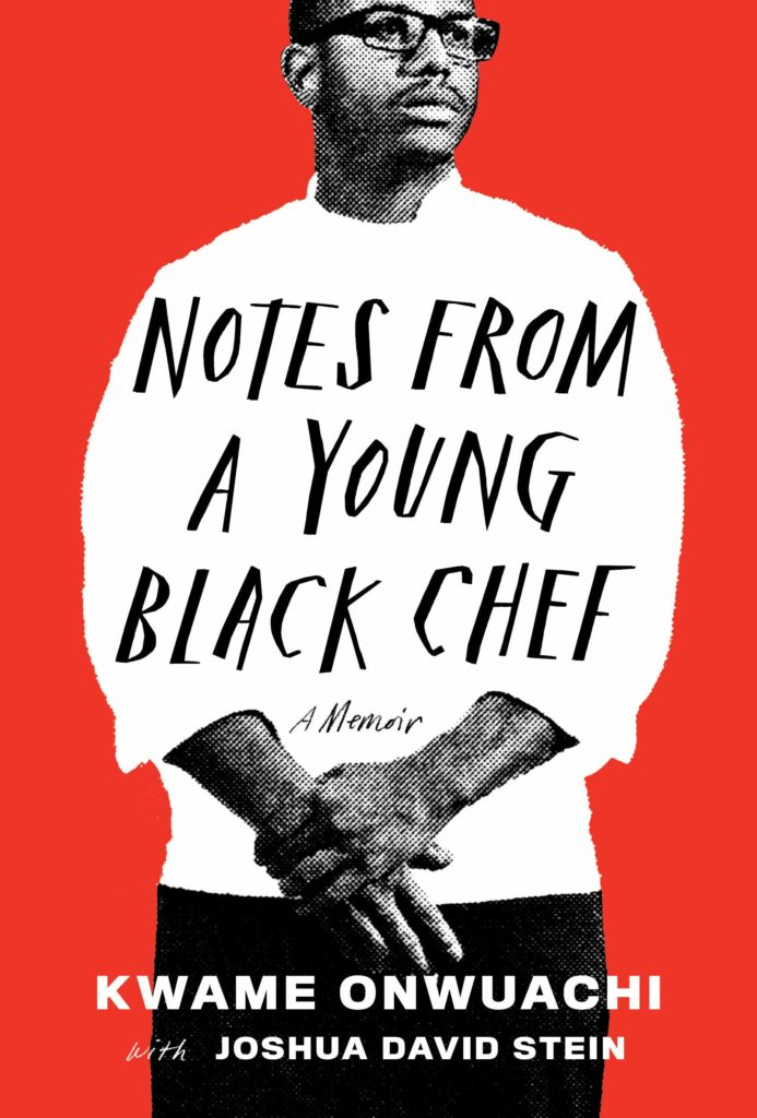 Kwame Onwuachi with Joshua David Stein, <em>Notes from a Young Black Chef</em>, Knopf; design by Stephanie Ross; photograph by Matt McClain (April 9, 2019)