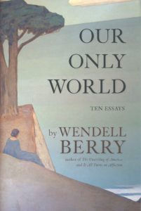Wendell Berry, Our Only World