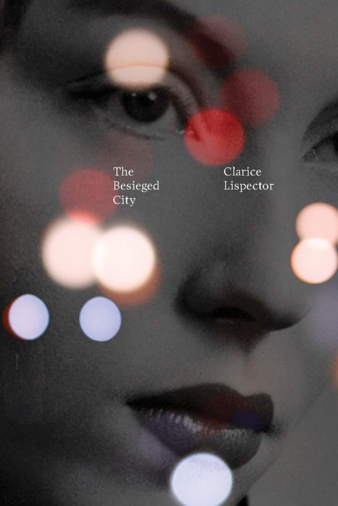 Clarice Lispector, tr. Johnny Lorenz, <em>The Besieged City</em>, New Directions; (April 30, 2019)