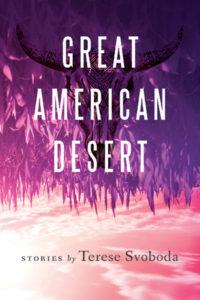 Terese Svoboda, Great American Desert
