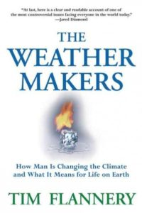 Tim Flannery, The Weather-Makers: How Man Is Changing the Climate and What It Means for Life on Earth
