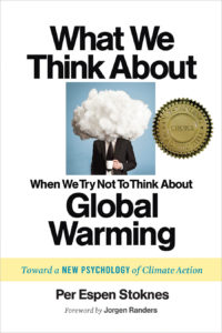 Per Espen Stoknes, What We Think About When We Try Not To Think About Global Warming: Toward a New Psychology of Climate Action