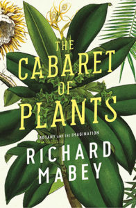 Richard Mabey, The Cabaret of Plants