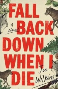 Joe Wilkins, Fall Back Down When I Die